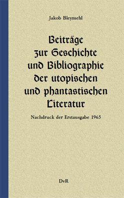 Beiträge zur Geschichte und Bibliographie der utopischen und phantastischen Literatur von Bleymehl,  Gerhard W., Bleymehl,  Jakob, Reeken,  Dieter von