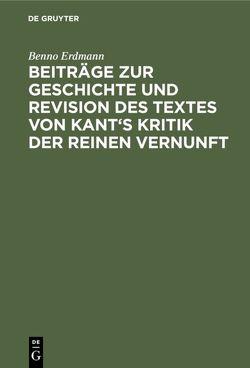 Beiträge zur Geschichte und Revision des Textes von Kant's Kritik der reinen Vernunft von Erdmann,  Benno