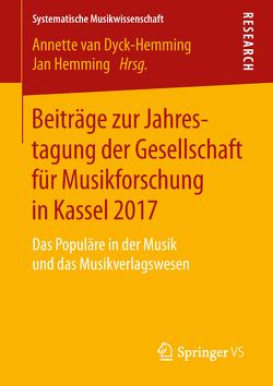Beiträge zur Jahrestagung der Gesellschaft für Musikforschung in Kassel 2017 von Hemming,  Jan, van Dyck-Hemming,  Annette