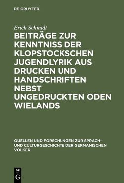 Beiträge zur Kenntniss der Klopstockschen Jugendlyrik aus Drucken und Handschriften nebst ungedruckten Oden Wielands von Schmidt,  Erich