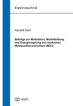 Beiträge zur Modulation, Modellbildung und Energieregelung von modularen Mehrpunktstromrichtern (M2C) von Fehr,  Hendrik