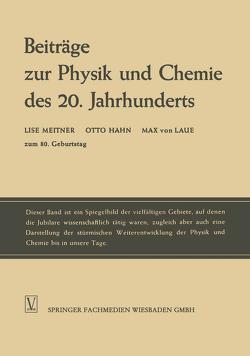 Beiträge zur Physik und Chemie des 20. Jahrhunderts von Hahn,  Otto, Laue,  Max, Meitner,  Lise