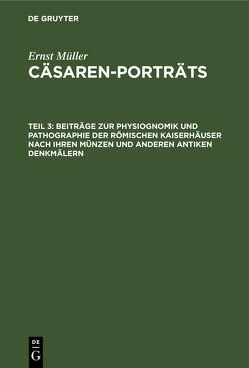 Beiträge zur Physiognomik und Pathographie der römischen Kaiserhäuser nach ihren Münzen und anderen antiken Denkmälern von Müller,  Ernst