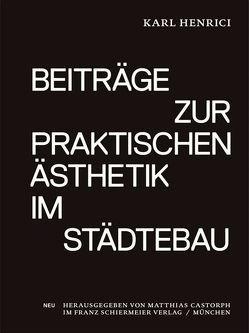 Beiträge zur praktischen Ästhetik im Städtebau von Castorph,  Matthias, Henrici,  Karl