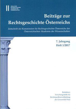 Beiträge zur Rechtsgeschichte Österreichs 7. Jahrgang Band 1./2017 von Kalb,  Herbert, Olechowski,  Thomas