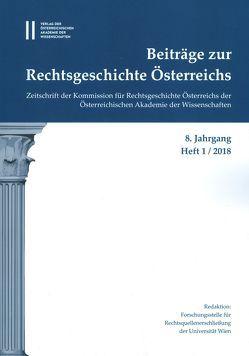 Beiträge zur Rechtsgeschichte Österreichs 8. Jahrgang Band 1./2018 von Olechowski,  Thomas