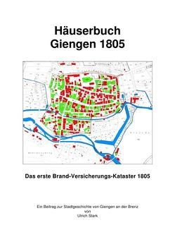 Beiträge zur Stadtgeschichte von Giengen an der Brenz / Häuserbuch Giengen 1805 von Stark,  Ulrich