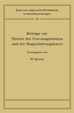 Beiträge zur Theorie des Ferromagnetismus und der Magnetisierungskurve von Bader,  F., Köster,  Werner