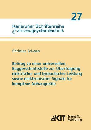 Beitrag zu einer universellen Baggerschnittstelle zur Übertragung elektrischer und hydraulischer Leistung sowie elektronischer Signale für komplexe Anbaugeräte von Schwab,  Christian