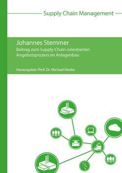 Beitrag zum Supply-Chain-orientierten Angebotsprozess im Anlagenbau von Henke,  Michael, Stemmer,  Johannes