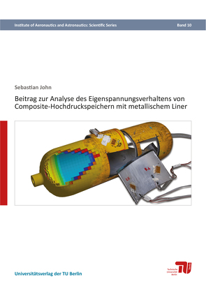 Beitrag zur Analyse des Eigenspannungsverhaltens von Composite-Hochdruckspeichern mit metallischem Liner von John,  Sebastian
