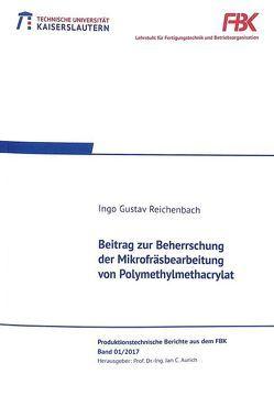 Beitrag zur Beherrschung der Mikrofräsbearbeitung von Polymethylmethacrylat von Reichenbach,  Ingo Gustav
