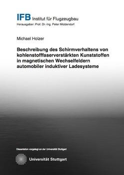 Beitrag zur Beschreibung des Schirmverhaltens von kohlenstofffaserverstärkten Kunststoffen in magnetischen Wechselfeldern automobiler induktiver Ladesysteme von Hölzer,  Michael