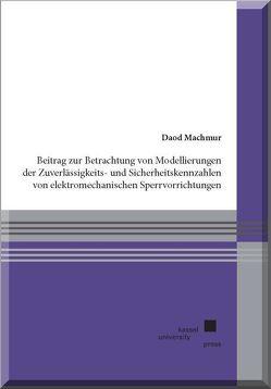Beitrag zur Betrachtung von Modellierungen der Zuverlässigkeits- und Sicherheitskennzahlen von elektromechanischen Sperrvorrichtungen von Machmur,  Daod