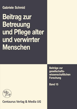 Beitrag zur Betreuung und Pflege alter und verwirrter Menschen von Schmid,  Gabriele