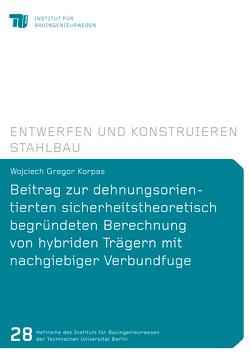 Beitrag zur dehnungsorientierten sicherheitstheoretisch begründeten Berechnung von hybriden Trägern mit nachgiebiger Verbundfuge von Korpas,  Wojciech Grego