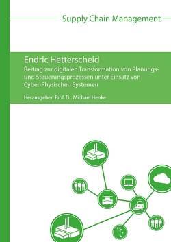 Beitrag zur digitalen Transformation von Planungs- und Steuerungsprozessen unter Einsatz von Cyber-Physischen Systemen von Henke,  Michael, Hetterscheid,  Endric