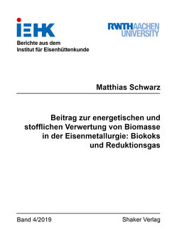 Beitrag zur energetischen und stofflichen Verwertung von Biomasse in der Eisenmetallurgie: Biokoks und Reduktionsgas von Schwarz,  Matthias