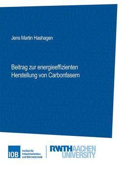 Beitrag zur energieeffizienten Herstellung von Carbonfasern von Hashagen,  Jens Martin