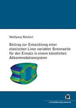 Beitrag zur Entwicklung einer elastischen Linse variabler Brennweite für den Einsatz in einem künstlichen Akkomodationssystem von Rückert,  Wolfgang
