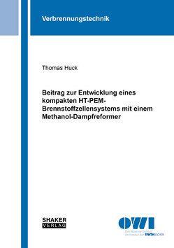Beitrag zur Entwicklung eines kompakten HT-PEM-Brennstoffzellensystems mit einem Methanol-Dampfreformer von Huck,  Thomas