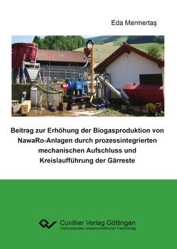 Beitrag zur Erhöhung der Biogasproduktion von NawaRo-Anlagen durch prozessintegrierten mechanischen Aufschluss und Kreislaufführung der Gärreste von Mermertas,  Eda
