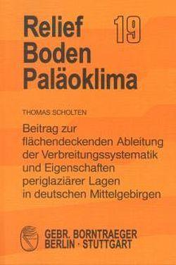 Beitrag zur flächendeckenden Ableitung der Verbreitungssystematik und Eigenschaften periglaziärer Lagen in deutschen Mittelgebirgen von Scholten,  Thomas