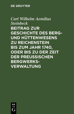 Beitrag zur Geschichte des Berg- und Hüttenwesens zu Reichenstein bis zum Jahr 1740, oder bis zu der Zeit der Preußischen Bergwerks-Verwaltung von Steinbeck,  Carl Wilhelm Aemilius