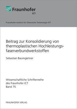 Beitrag zur Konsolidierung von thermoplastischen Hochleistungsfaserverbundwerkstoffen. von Baumgärtner,  Sebastian
