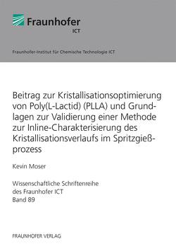 Beitrag zur Kristallisationsoptimierung von Poly(L-Lactid) (PLLA) und Grundlagen zur Validierung einer Methode zur Inline-Charakterisierung des Kristallisationsverlaufs im Spritzgießprozess. von Moser,  Kevin