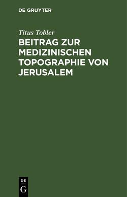 Beitrag zur medizinischen Topographie von Jerusalem von Tobler,  Titus
