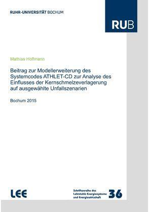 Beitrag zur Modellerweiterung des Systemcodes ATHLET-CD zur Analyse des Einflusses der Kernschmelzeverlagerung auf ausgewählte Unfallszenarien von Hoffmann,  Mathias