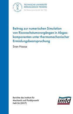 Beitrag zur numerischen Simulation von Risswachstumsvorgängen in Abgaskomponenten unter thermomechanischer Ermüdungsbeabspruchungr von Haase,  Sven