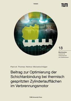 Beitrag zur Optimierung der Schichtanbindung bei thermisch gespritzten Zylinderlaufflächen im Verbrennungsmotor von Woisetschläger,  Patrick Thomas Helmut