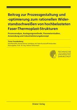 Beitrag zur Prozessgestaltung und -optimierung zum rationellen Widerstandsschweißen von hochbelasteten Faser-Thermoplast-Strukturen von Freudenberg,  Timm
