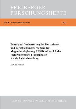 Beitrag zur Verbesserung des Korrosions- und Verschleißverhaltens der Magnesiumlegierung AZ91D mittels lokaler Elektronenstrahl-Flüssigphasen-Randschichtbehandlung von Fritzsch,  Katja