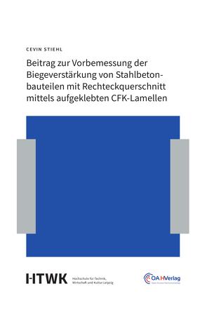 Beitrag zur Vorbemessungder Biegeverstärkung von Stahlbetonbauteilen mit Rechteckquerschnitt mittels aufgeklebten CFK-Lamellen von Stiehl,  Cevin