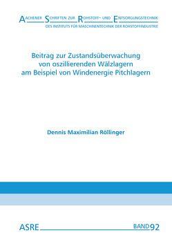 Beitrag zur Zustandsüberwachung von oszillierenden Wälzlagern am Beispiel von Windenergie Pitchlagern von Nienhaus,  Karl, Röllinger,  Dennis Maximilian