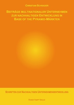 Beiträge multinationaler Unternehmen zur nachhaltigen Entwicklung in Base of the Pyramid-Märkten von Schrader,  Christian