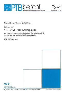 Beiträge zum 13. BAM-PTB-Kolloquium zur chemischen und physikalischen Sicherheitstechnik am 18. und 19. Juni 2013 in Braunschweig von Beyer,  MIchael, Stolz,  Thomas