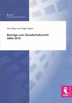 Beiträge zum Gesellschaftsrecht 2006-2010 von Meyer,  Uwe, Siebert,  Holger
