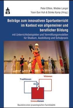 Beiträge zum innovativen Sportunterricht im Kontext von allgemeiner und beruflicher Bildung von Elflein,  Peter, Huh,  Yoon-Suh, Kamp,  Sönke, Langer,  Wiebke