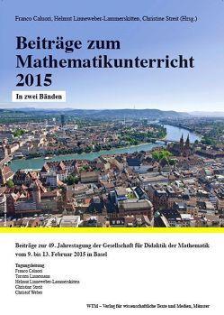 Beiträge zum Mathematikunterricht 2015 von Caluori,  Fraco, Linneweber-Lammerskitten,  Helmut, Streit,  Christine