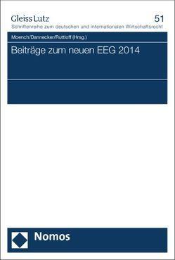 Beiträge zum neuen EEG 2014 von Dannecker,  Marcus, Moench,  Christoph, Ruttloff,  Marc
