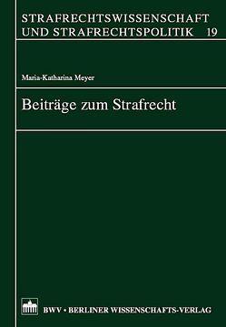 Beiträge zum Strafrecht von Meyer,  Maria K