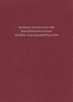 Beiträge zur Bildung der französischen Nation im Früh- und Hochmittelalter von Beumann,  Helmut, Ehlers,  Joachim, Hamann-Mac Lean,  Richard, Schneidmüller,  Bernd