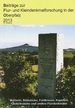 Beiträge zur Flur- und Kleindenkmalforschung in der Oberpfalz / Beiträge zur Flur- und Kleindenkmalforschung in der Oberpfalz 2013