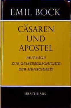 Beiträge zur Geistesgeschichte der Menschheit / Cäsaren und Apostel von Bock,  Emil