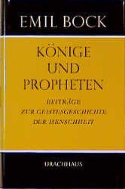 Beiträge zur Geistesgeschichte der Menschheit / Könige und Propheten von Bock,  Emil