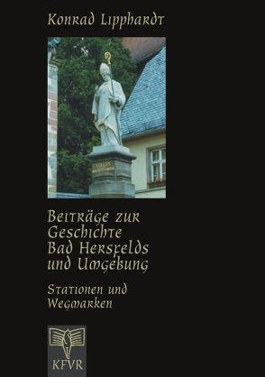 Beiträge zur Geschichte Bad Hersfelds und Umgebung, Stationen und Wegmarken von Lipphardt,  Konrad
